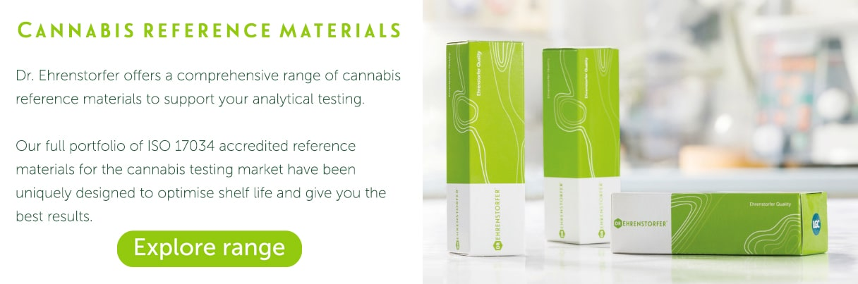 Dr. Ehrenstorfer offers a comprehesive range of cannabis reference materials to support your analytical testing.